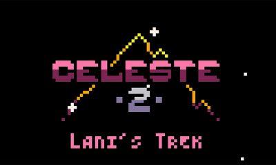Celeste 2: Lani's Trek